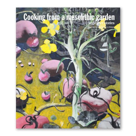 Cooking from a Mesolithic garden and other stories